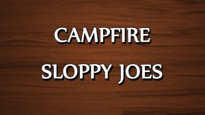 Easy Campfire Meals - Sloppy Joes   Sloppy Joes make a quick and hearty one-skillet meal. Serve on hamburger buns with chips and coleslaw  1 lb ground meat 1 can tomato soup 1 jar salsa.  Brown meat in skillet, drain fat, add soup and salsa to heat. Easy Campfire Meals - Hobo Potatoes  2 lb frozen hash brown potatoes, defrosted 1/2 C ranch dressing 1/2 C milk Shredded cheddar cheese  Mix all ingredients and either wrap individual servings in tin foil (see drugstore wrap above) or cook as one batch in a hot, oiled dutch oven. Cook over coals about 20 minutes until potatoes are hot and cheese is melted. Makes a great side dish for dinner or breakfast.