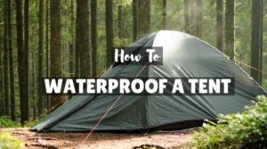 Tent Waterproofing: Short Guide On How To Do It Yourself