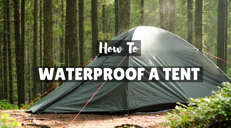 Tent Waterproofing Short Guide On How To Do It Yourself & Waterproofing: Short Guide On How To Do It Yourself